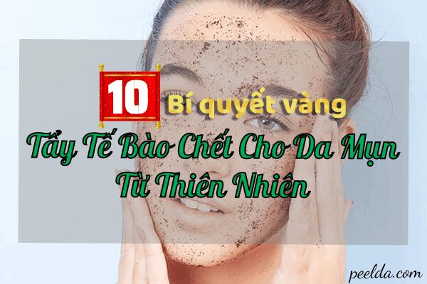 Top 10 Bí Quyết Tẩy Tế Bào Chết Cho Da Mụn Từ Thiên Nhiên.